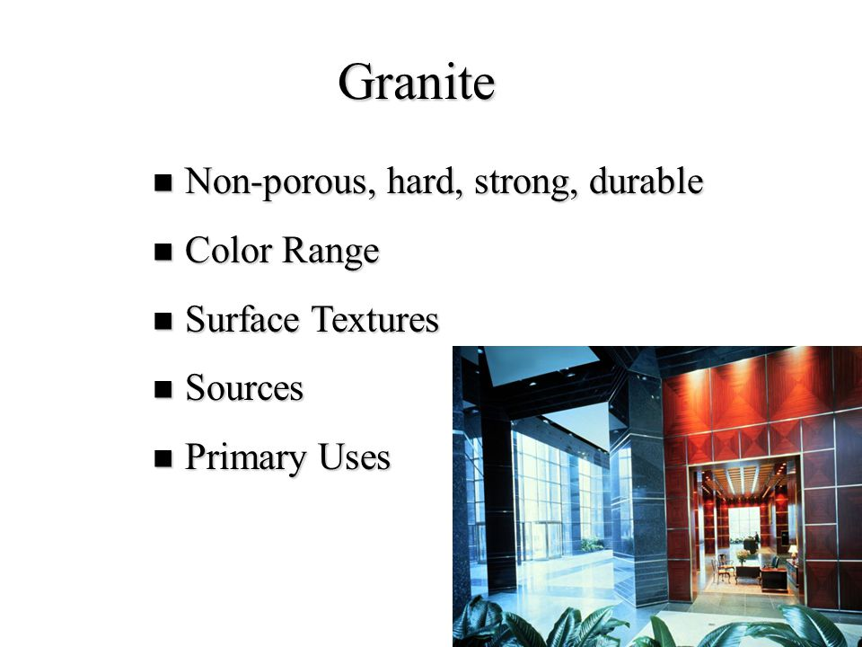 Granite Non-porous, hard, strong, durable Color Range Surface Textures