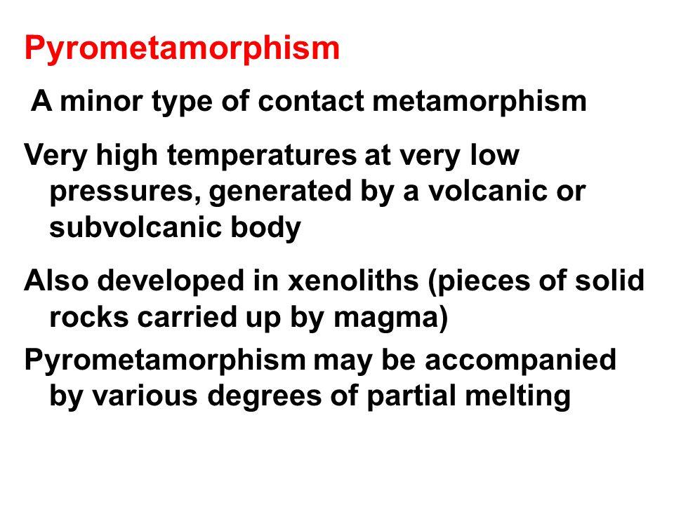 Pyrometamorphism A minor type of contact metamorphism