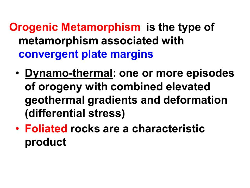 Orogenic Metamorphism is the type of metamorphism associated with convergent plate margins