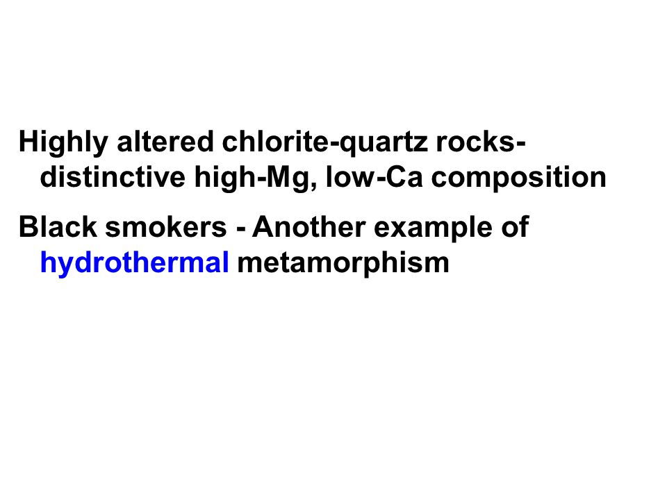 Highly altered chlorite-quartz rocks- distinctive high-Mg, low-Ca composition