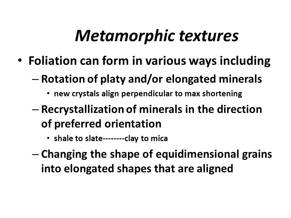 Metamorphic textures Foliation can form in various ways including