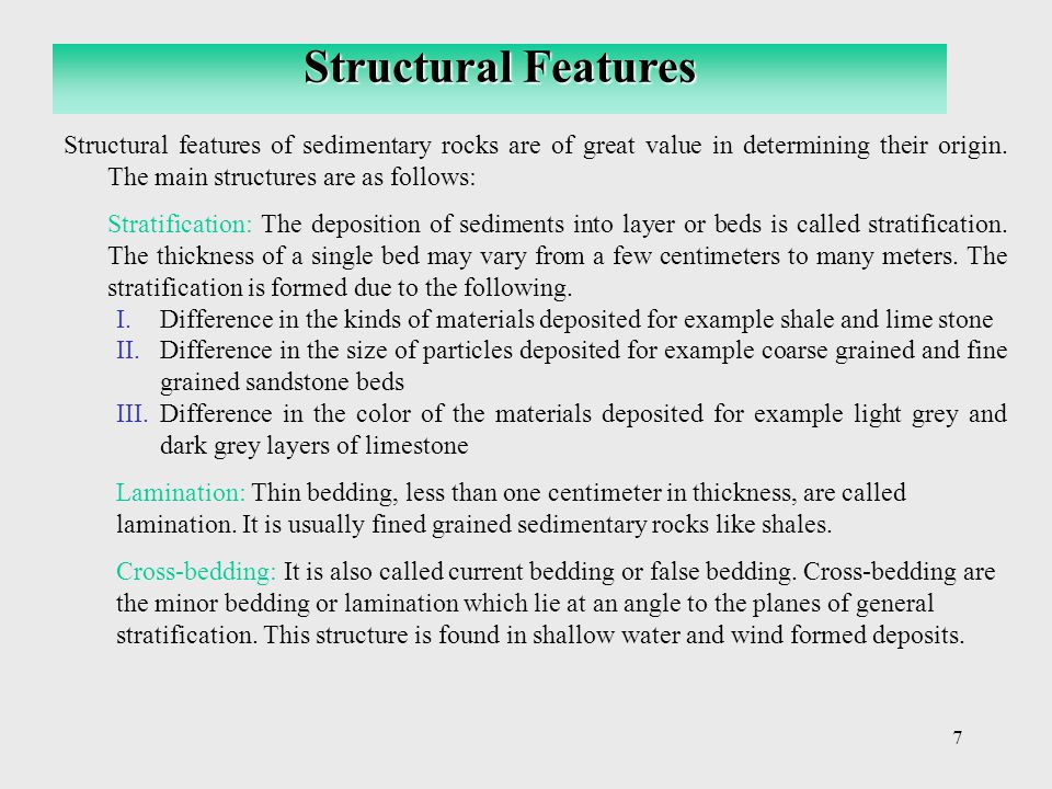 Structural Features Structural features of sedimentary rocks are of great value in determining their origin. The main structures are as follows:
