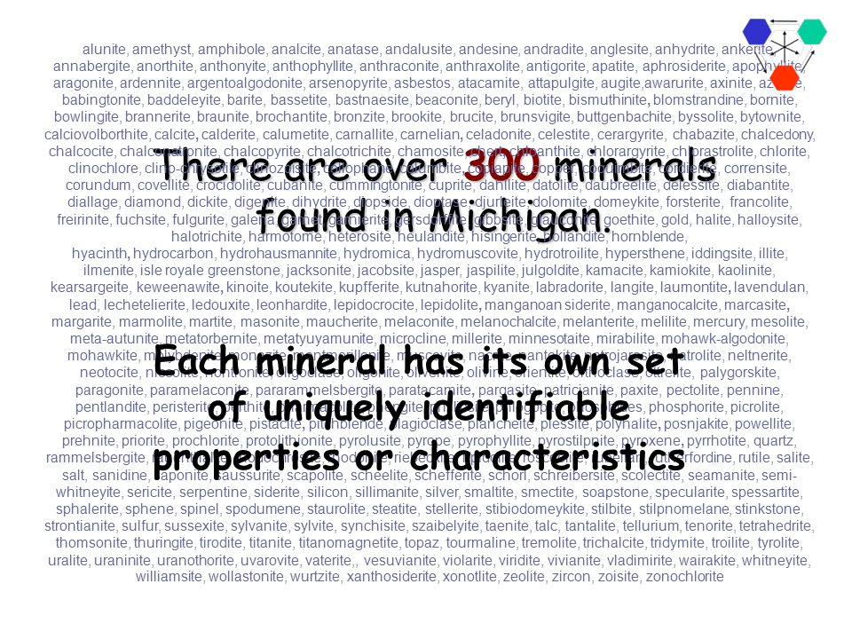 There are over 300 minerals found in Michigan.