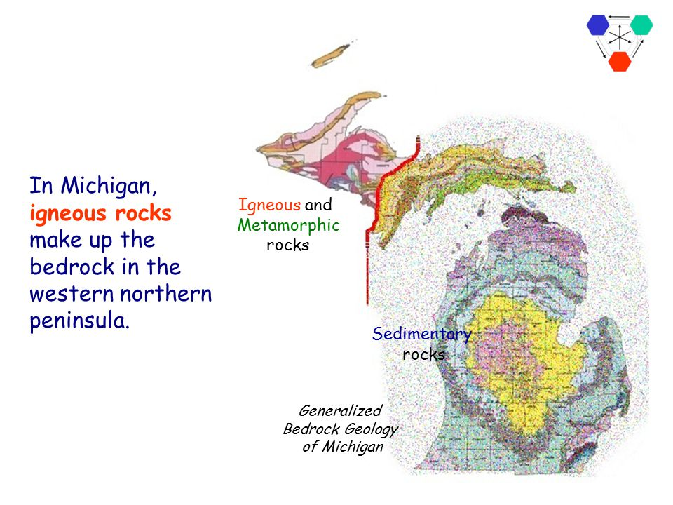 In Michigan, igneous rocks make up the bedrock in the western northern peninsula.