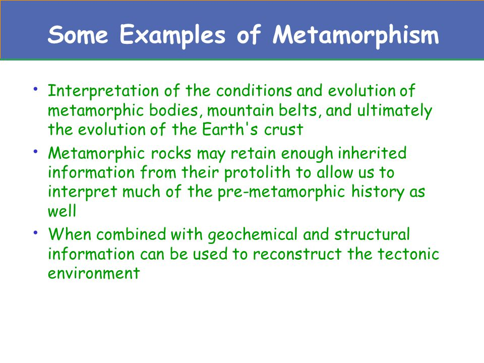 Some Examples of Metamorphism
