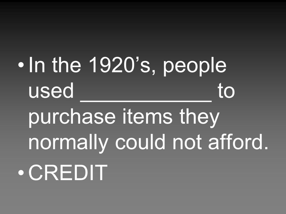 In the 1920's, people used ___________ to purchase items they normally could not afford.