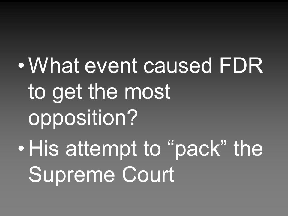 What event caused FDR to get the most opposition