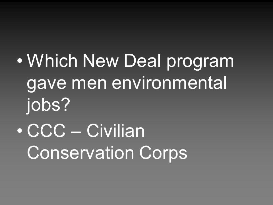 Which New Deal program gave men environmental jobs
