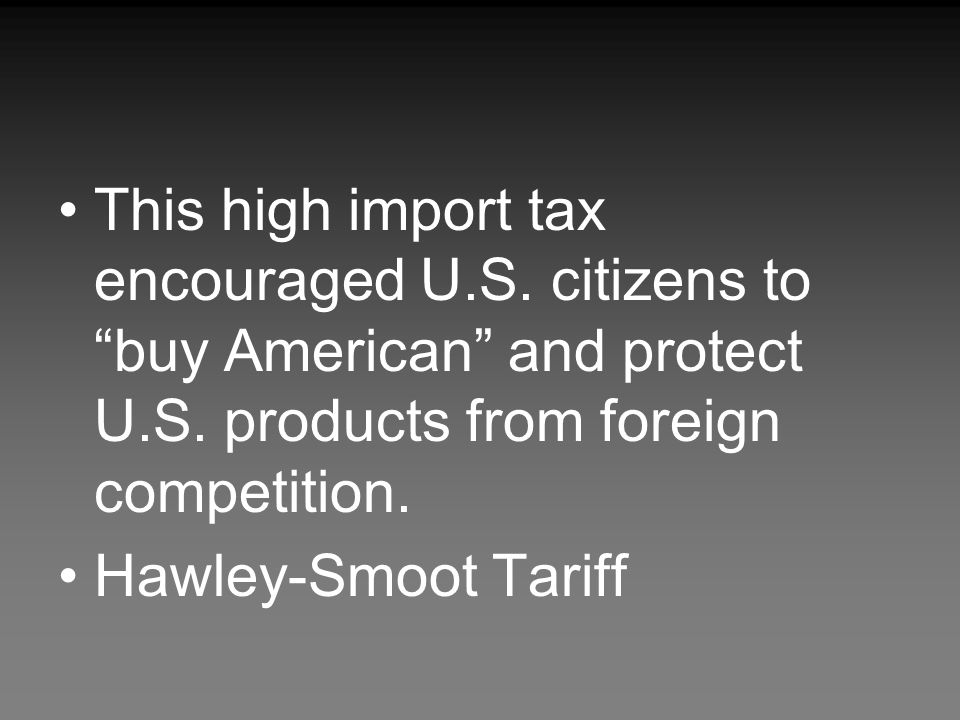 This high import tax encouraged U. S