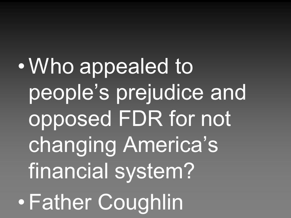 Who appealed to people's prejudice and opposed FDR for not changing America's financial system