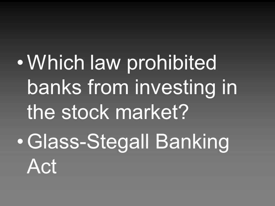 Which law prohibited banks from investing in the stock market
