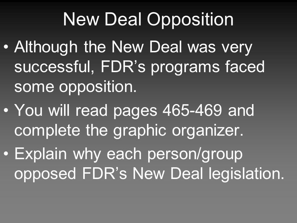 New Deal Opposition Although the New Deal was very successful, FDR's programs faced some opposition.