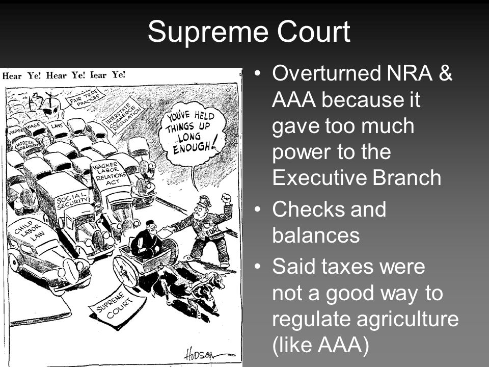 Supreme Court Overturned NRA & AAA because it gave too much power to the Executive Branch. Checks and balances.