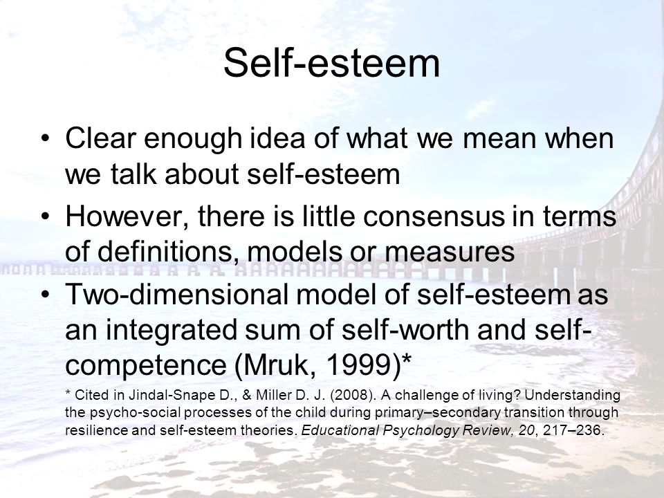 Self-esteem Clear enough idea of what we mean when we talk about self-esteem.