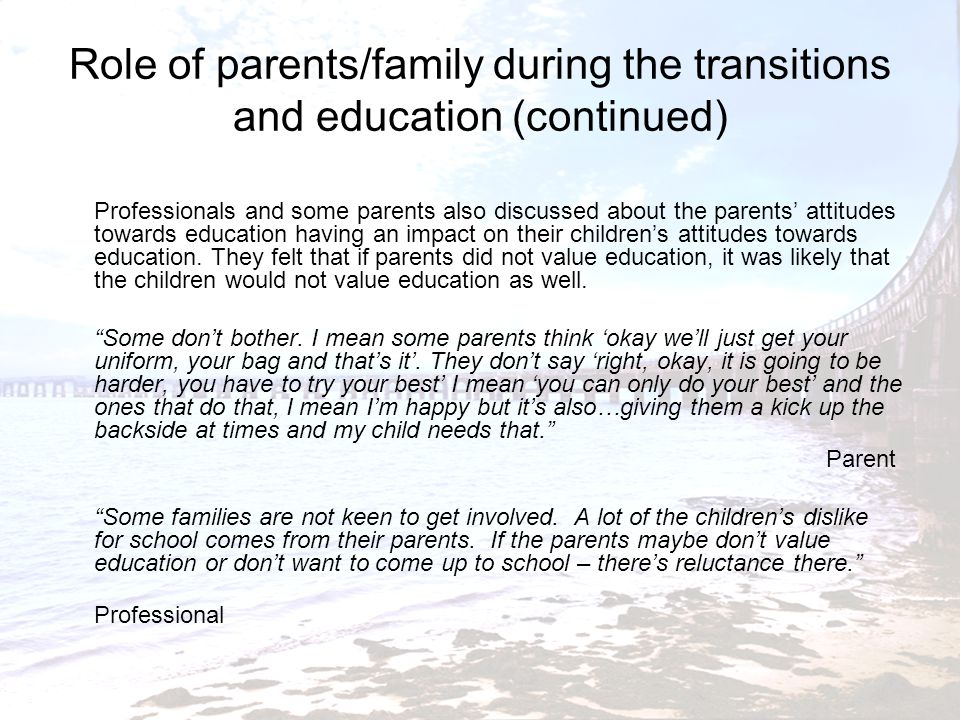 Role of parents/family during the transitions and education (continued)