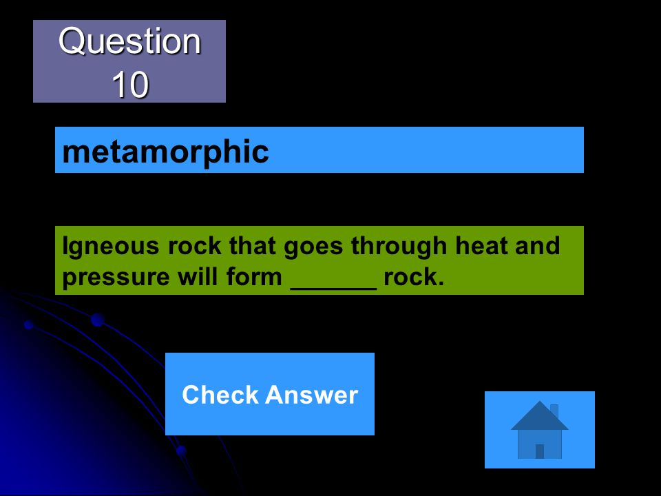 Question 10 metamorphic. Igneous rock that goes through heat and pressure will form ______ rock.