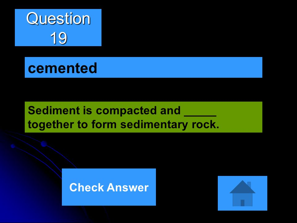Question 19 cemented. Sediment is compacted and _____ together to form sedimentary rock.