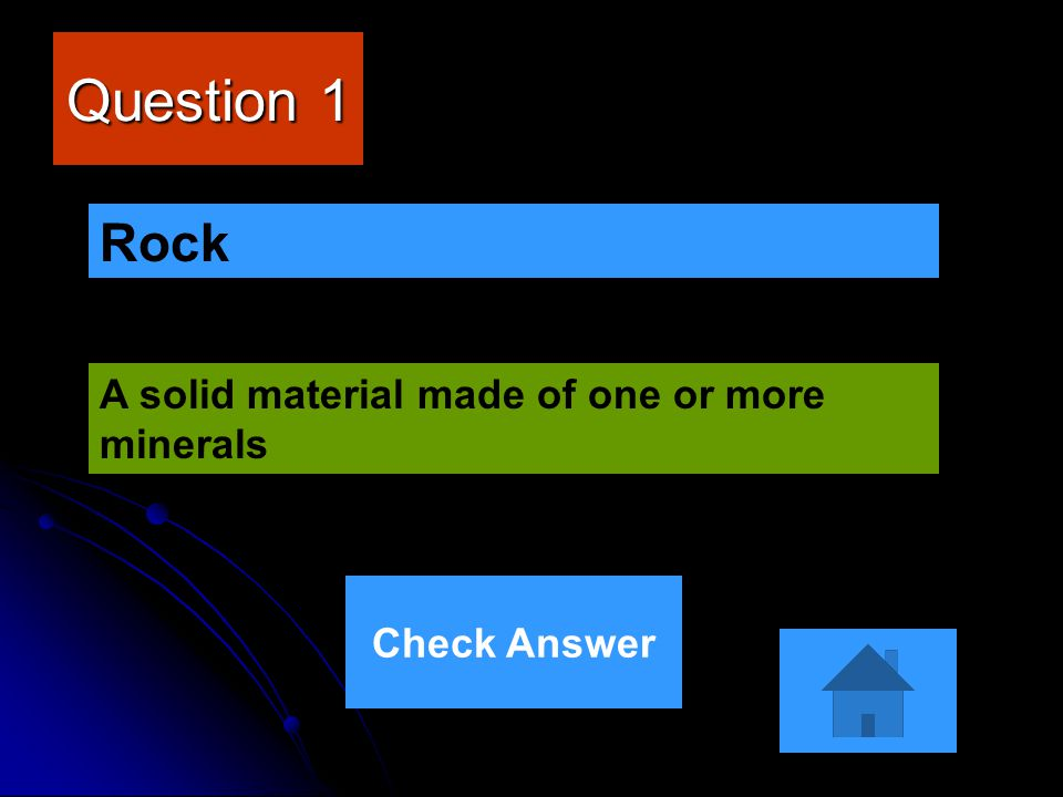 Question 1 Rock A solid material made of one or more minerals