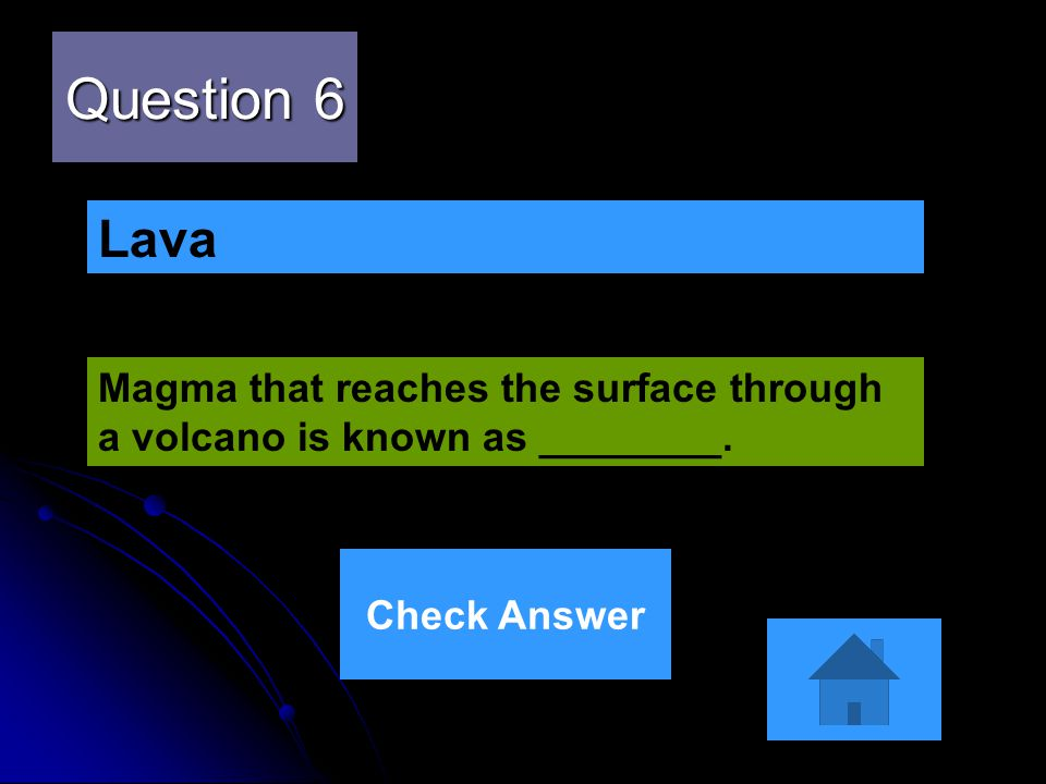 Question 6 Lava Magma that reaches the surface through a volcano is known as ________. Check Answer