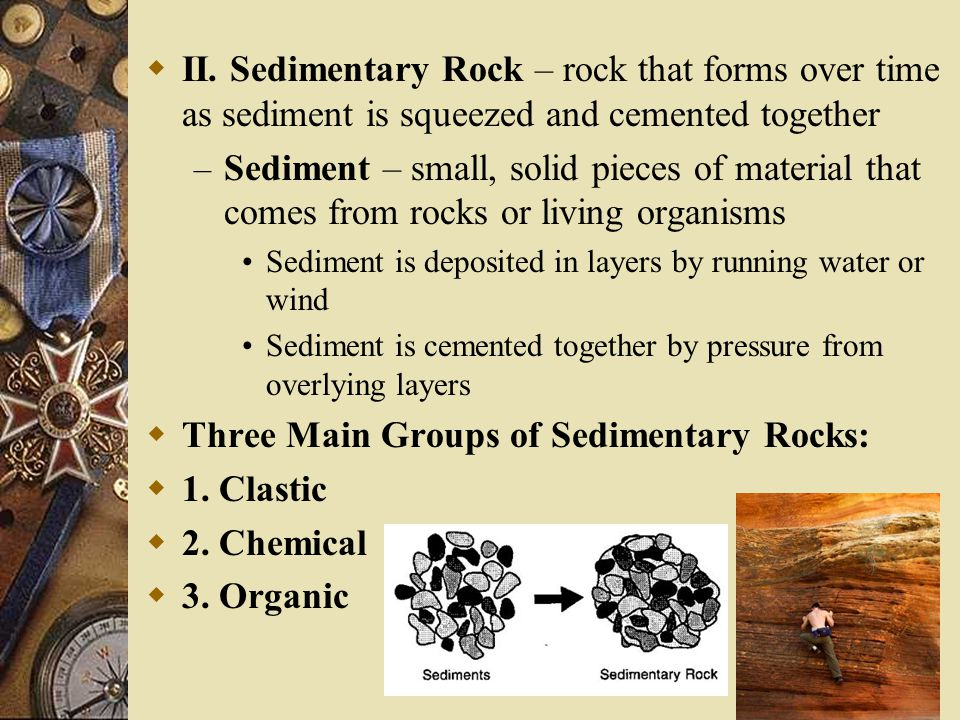Three Main Groups of Sedimentary Rocks: 1. Clastic 2. Chemical