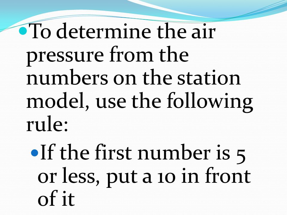 To determine the air pressure from the numbers on the station model, use the following rule: