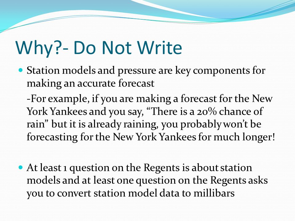 Why - Do Not Write Station models and pressure are key components for making an accurate forecast.