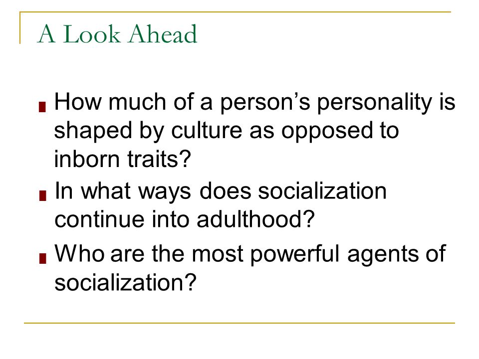 A Look Ahead How much of a person's personality is shaped by culture as opposed to inborn traits