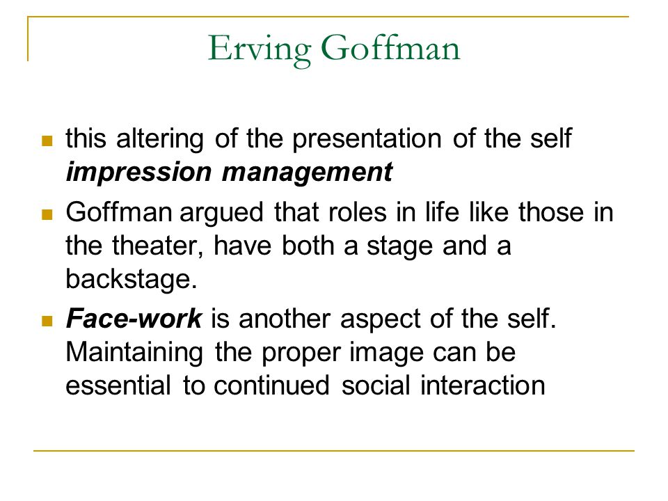 Erving Goffman this altering of the presentation of the self impression management.