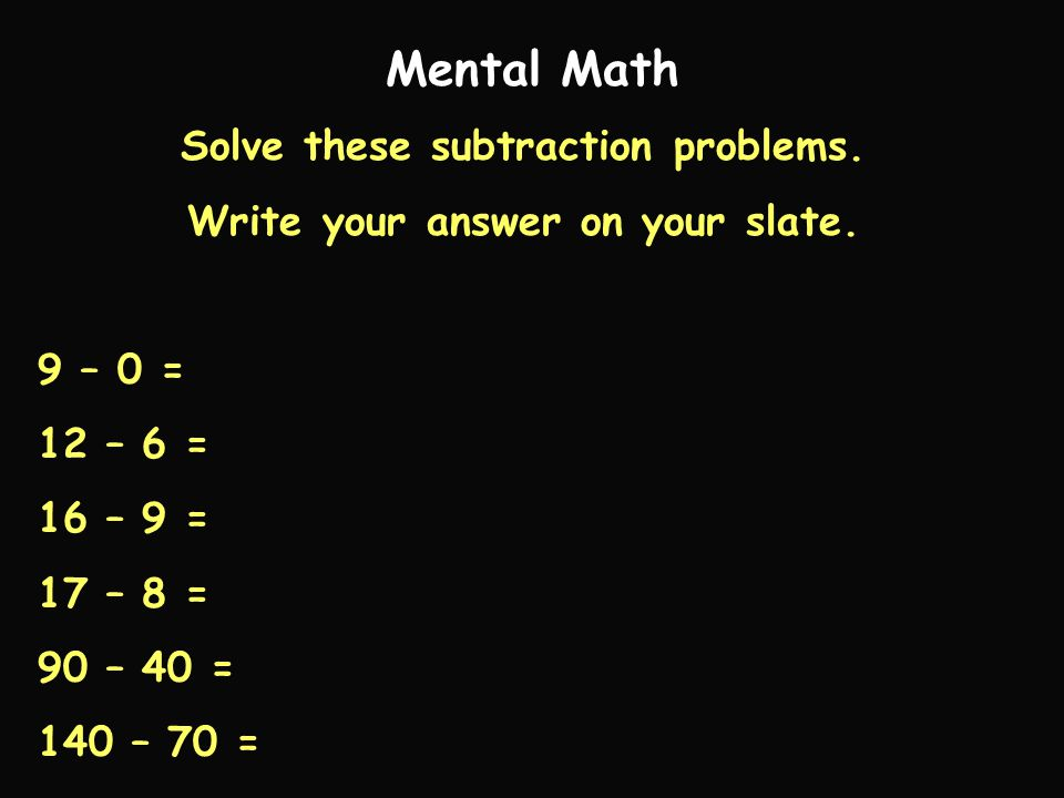 Solve these subtraction problems. Write your answer on your slate.