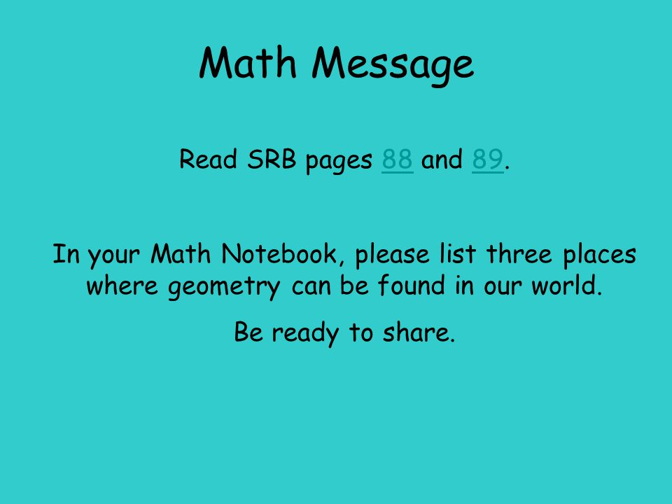 Math Message Read SRB pages 88 and 89.