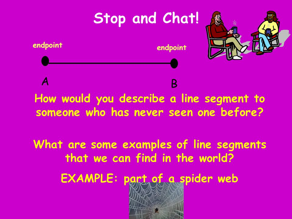 Stop and Chat! endpoint. endpoint. A. B. How would you describe a line segment to someone who has never seen one before