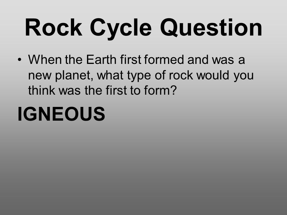 Rock Cycle Question IGNEOUS