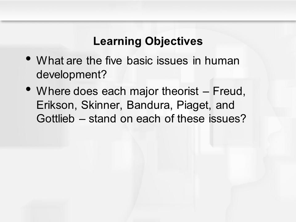 Learning Objectives What are the five basic issues in human development