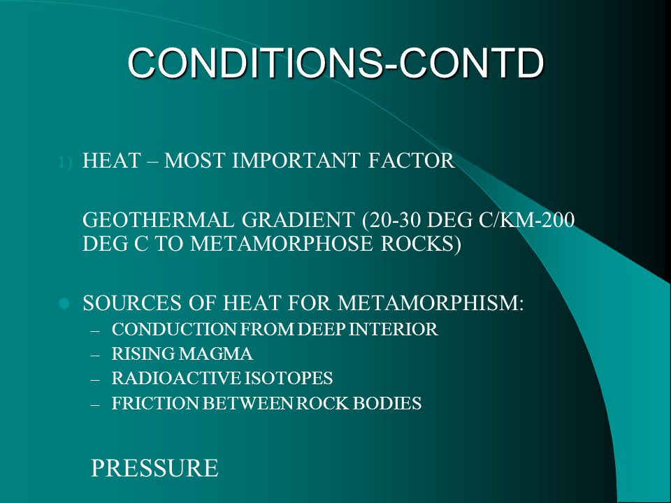 CONDITIONS-CONTD PRESSURE HEAT – MOST IMPORTANT FACTOR