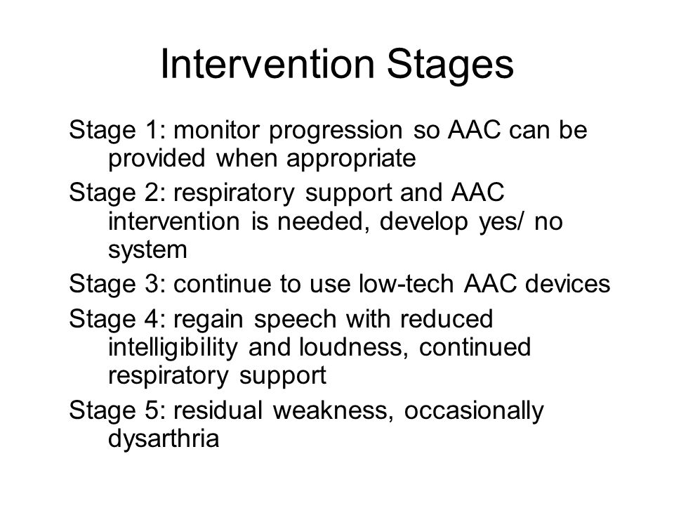 Intervention Stages Stage 1: monitor progression so AAC can be provided when appropriate.