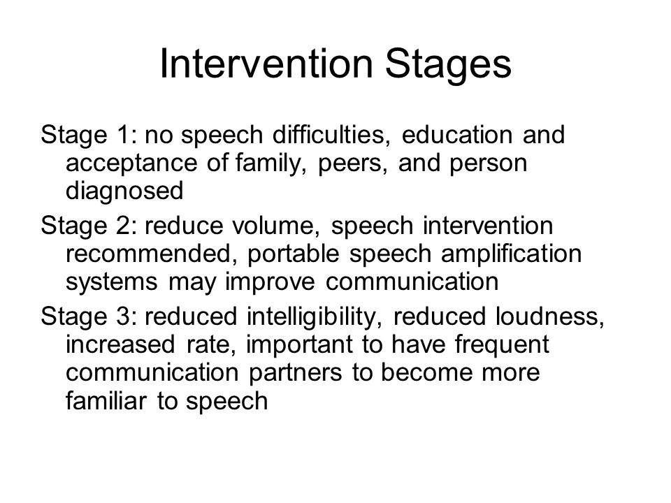 Intervention Stages Stage 1: no speech difficulties, education and acceptance of family, peers, and person diagnosed.