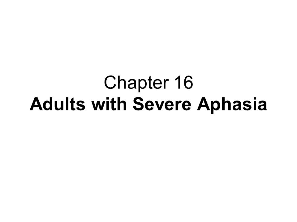 Chapter 16 Adults with Severe Aphasia