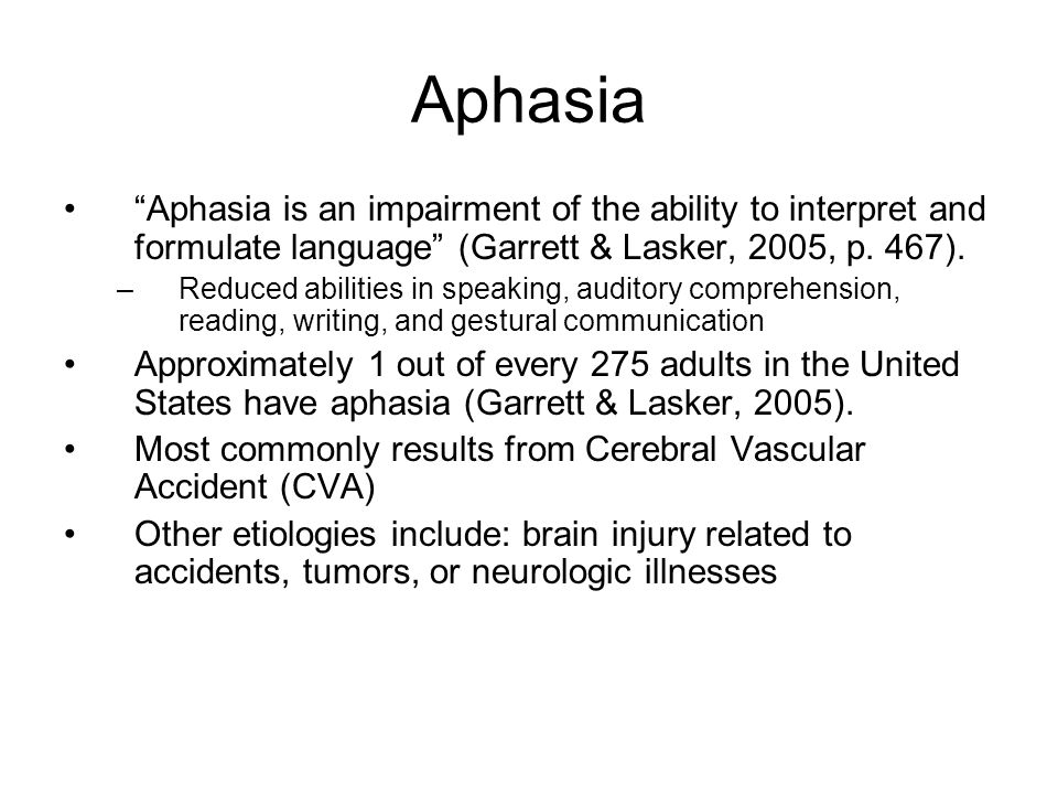 Aphasia Aphasia is an impairment of the ability to interpret and formulate language (Garrett & Lasker, 2005, p. 467).