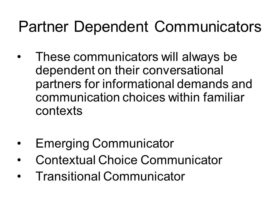 Partner Dependent Communicators