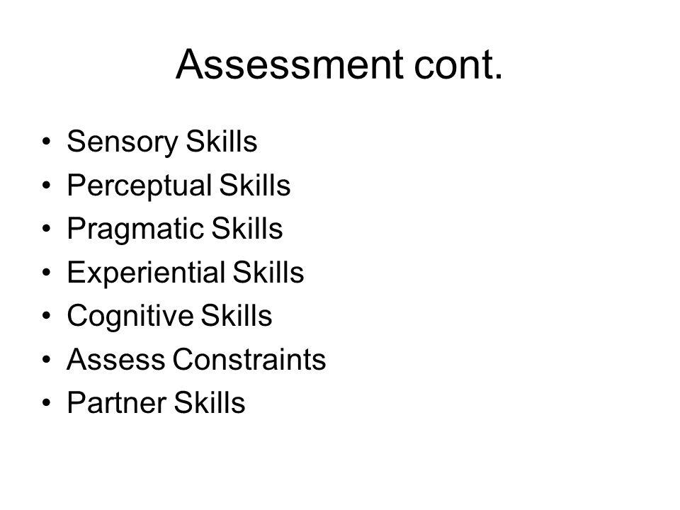Assessment cont. Sensory Skills Perceptual Skills Pragmatic Skills