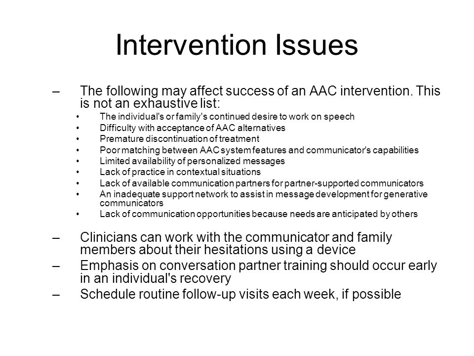 Intervention Issues The following may affect success of an AAC intervention. This is not an exhaustive list: