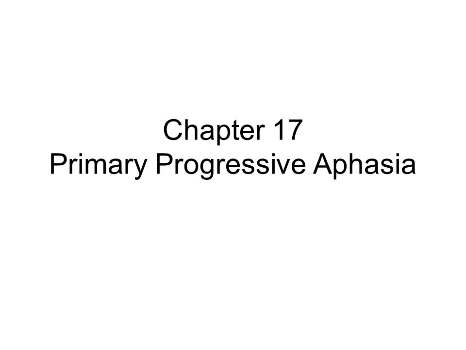 Chapter 17 Primary Progressive Aphasia