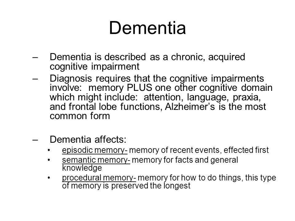 Dementia Dementia is described as a chronic, acquired cognitive impairment.