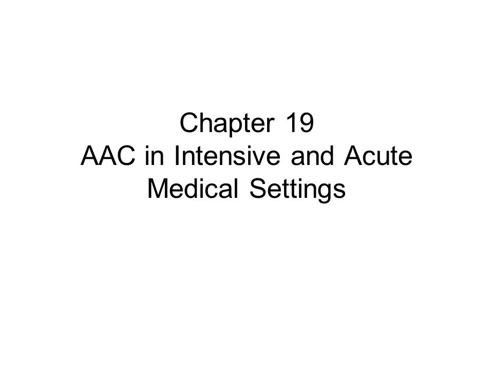 Chapter 19 AAC in Intensive and Acute Medical Settings