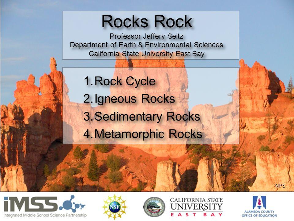 Rocks Rock Professor Jeffery Seitz Department of Earth & Environmental Sciences California State University East Bay