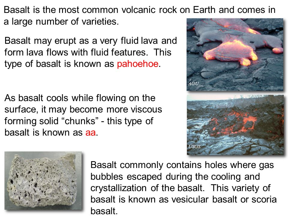Basalt is the most common volcanic rock on Earth and comes in a large number of varieties.