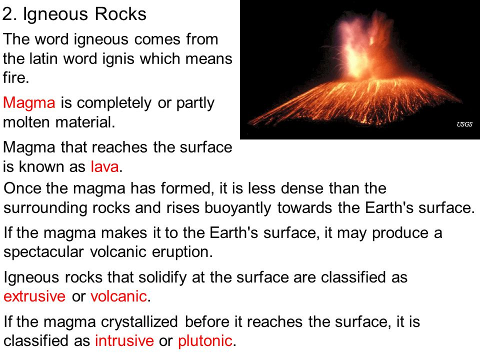 2. Igneous Rocks The word igneous comes from the latin word ignis which means fire. Magma is completely or partly molten material.