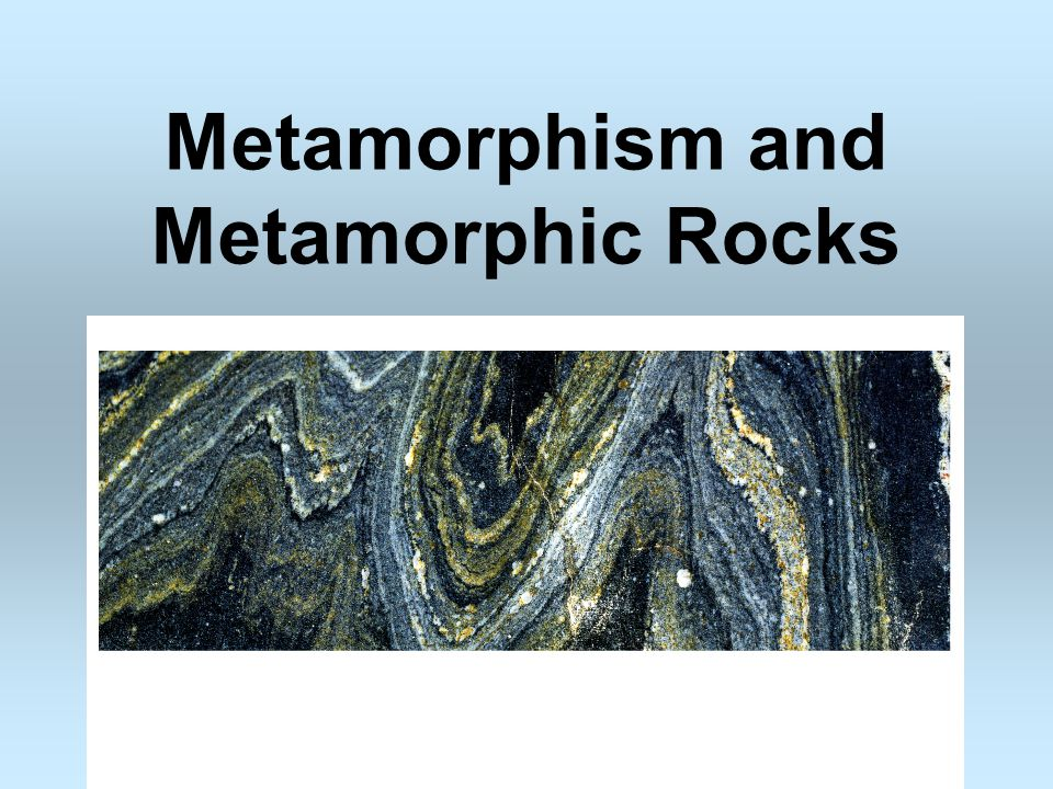Metamorphism and Metamorphic Rocks
