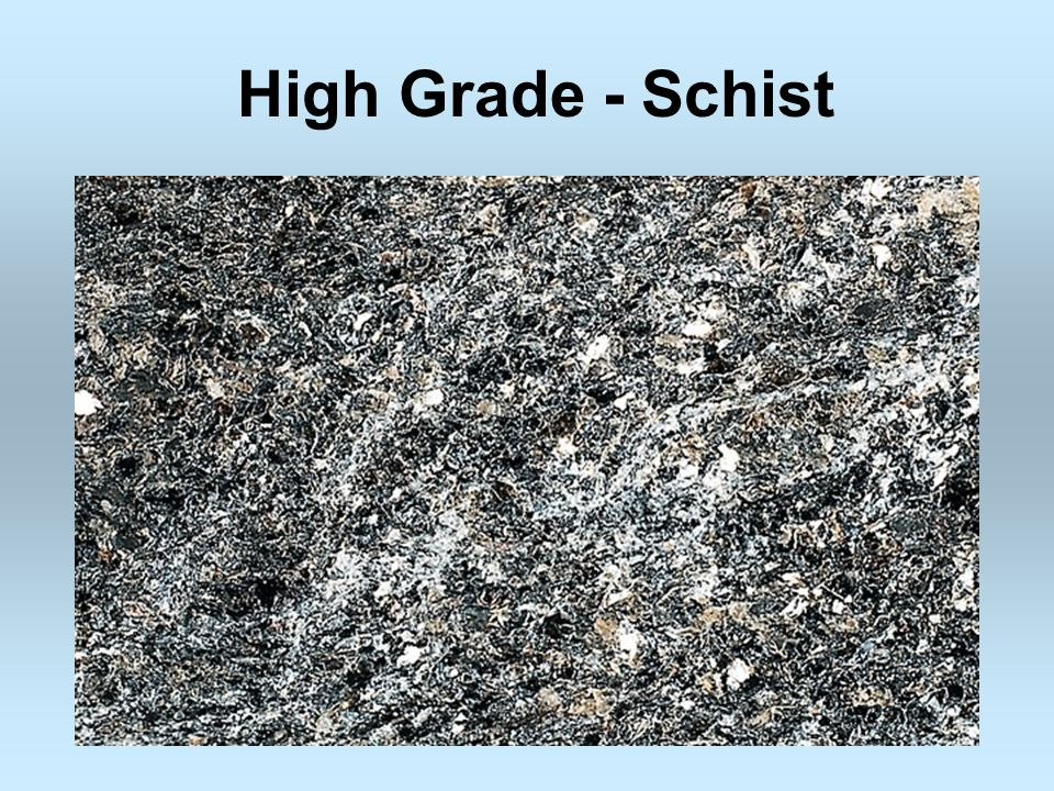 High Grade - Schist