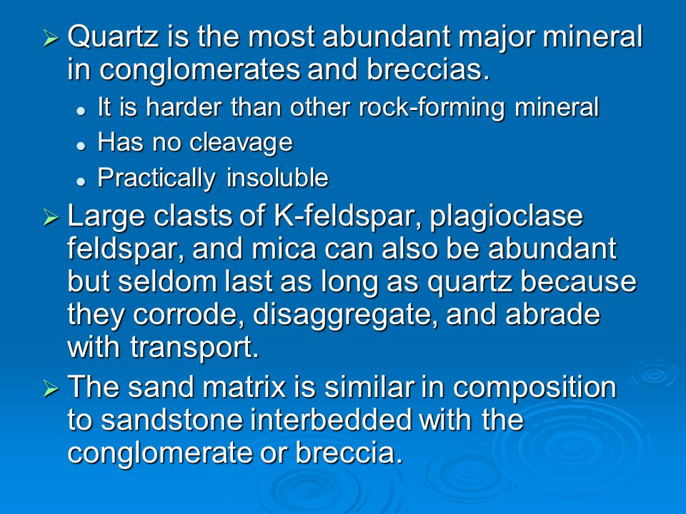 Quartz is the most abundant major mineral in conglomerates and breccias.